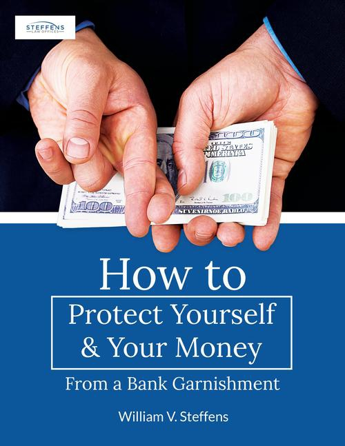 Free Report:  How to Protect Yourself & Your Money From a Bank Garnishment