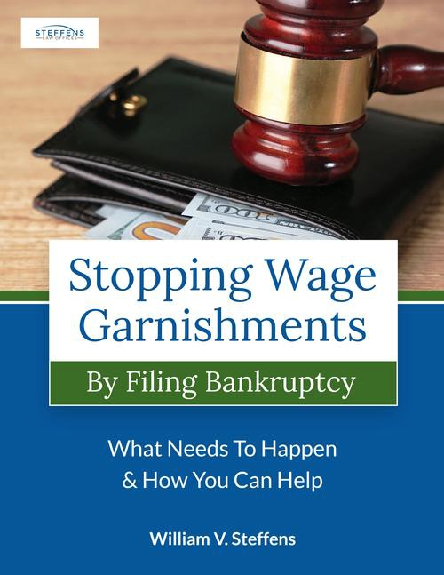 Free Report: Stopping Wage Garnishments By Filing Bankruptcy - What Needs To Happen & How You Can Help